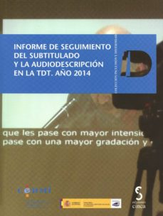 Portada de Informe De Seguimiento Del Subtitulado Y La Audiodescripcion En La Tdt. Años 2014 (incluye Cd-r)