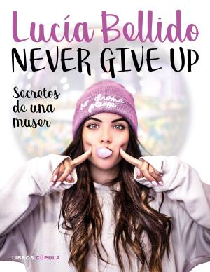 Portada de Never Give Up: Secretos De Una Muser