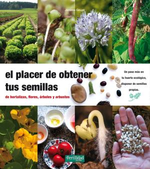 Portada de El Placer De Obtener Tus Semillas: De Hortaliza, Flores, Arboles Y Arbustos